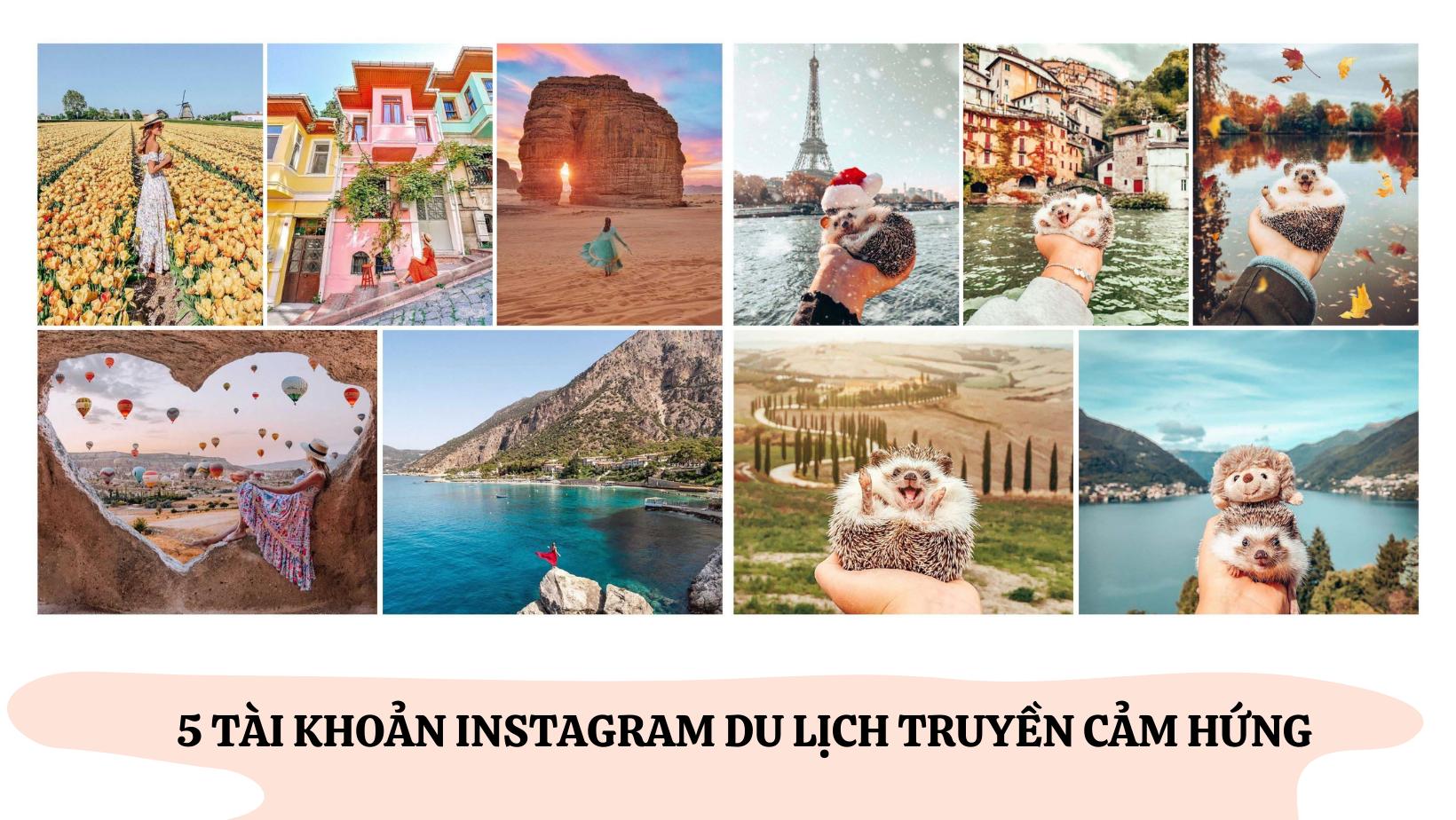 Top 5 tài khoản Instagram du lịch truyền cảm hứng nhất