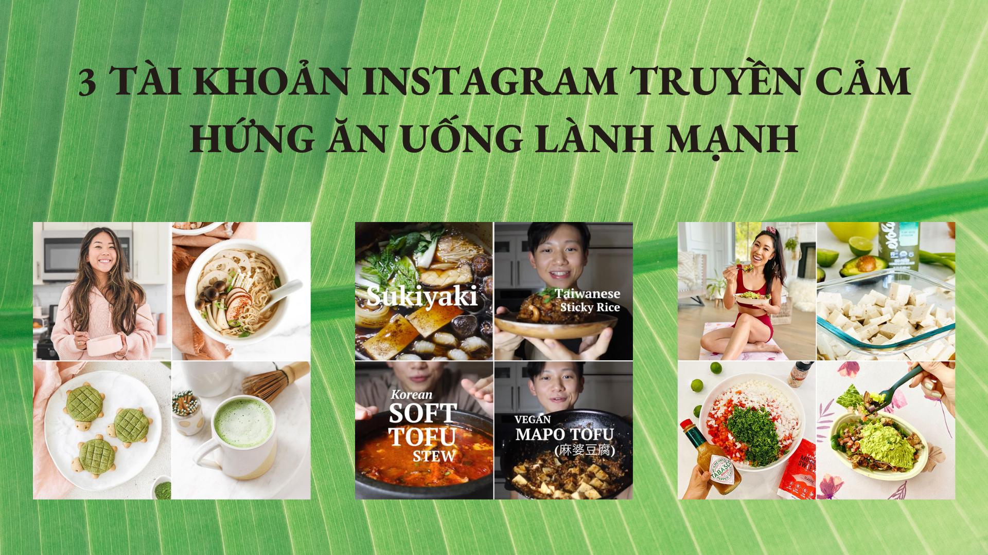3 tài khoản Instagram truyền cảm hứng ăn uống lành mạnh khiến bạn lập tức muốn